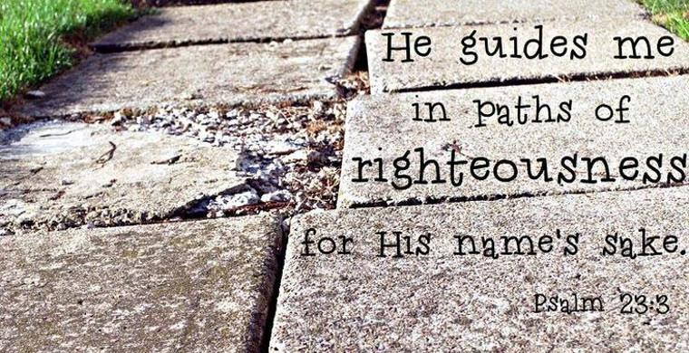 He Guides Me in Paths of Righteousness for His Name's Sake: Psalm 23